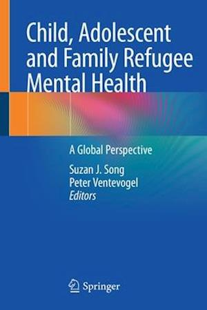 Child, Adolescent and Family Refugee Mental Health : A Global Perspective