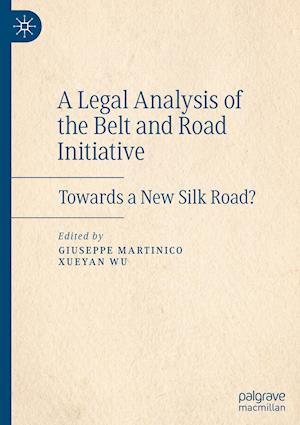 A Legal Analysis of the Belt and Road Initiative : Towards a New Silk Road?