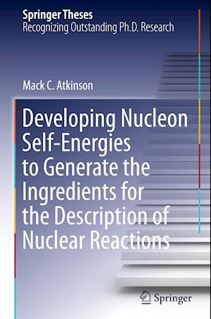 Developing Nucleon Self-Energies to Generate the Ingredients for the Description of Nuclear Reactions