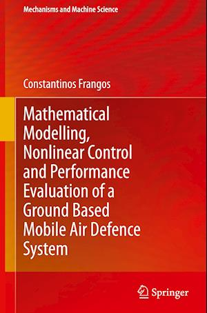 Mathematical Modelling, Nonlinear Control and Performance Evaluation of a Ground Based Mobile Air Defence System
