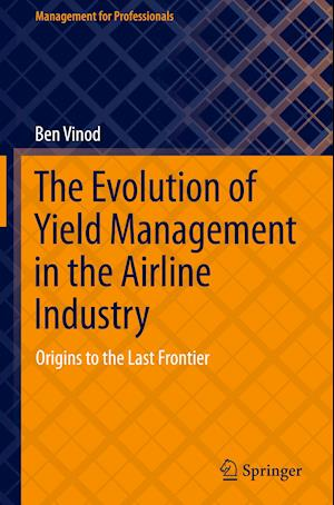 The Evolution of Yield Management in the Airline Industry