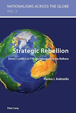 Strategic Rebellion (Nationalisms Across the Globe, nr. 5)