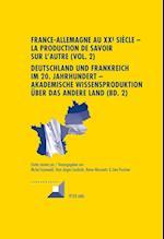 France-Allemagne Au XX E Siecle - La Production de Savoir Sur L'Autre (Vol. 2)- Deutschland Und Frankreich Im 20. Jahrhundert - Akademische Wissenspro (Convergences, nr. 69)