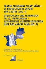 France-Allemagne Au XX E Siecle - La Production de Savoir Sur L'Autre (Vol. 4)- Deutschland Und Frankreich Im 20. Jahrhundert - Akademische Wissenspro (Convergences, nr. 82)