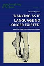 'Dancing as If Language No Longer Existed' (Reimagining Ireland, nr. 61)