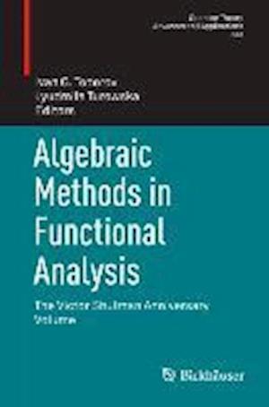 Algebraic Methods in Functional Analysis: The Victor Shulman Anniversary Volume