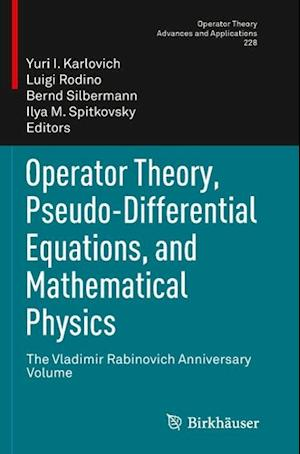 Operator Theory, Pseudo-Differential Equations, and Mathematical Physics : The Vladimir Rabinovich Anniversary Volume