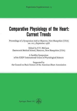Comparative Physiology of the Heart: Current Trends: Proceedings of a Symposium Held at Hanover, New Hampshire (USA) on 2 to 3 September 1968