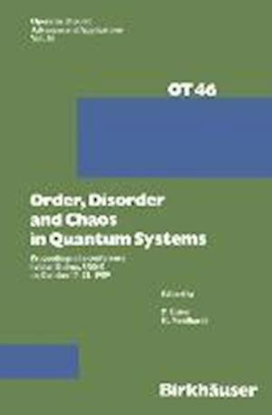Order,Disorder and Chaos in Quantum Systems : Proceedings of a conference held at Dubna, USSR on October 17-21 1989