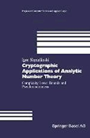 Cryptographic Applications of Analytic Number Theory : Complexity Lower Bounds and Pseudorandomness