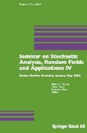 Seminar on Stochastic Analysis, Random Fields and Applications IV : Centro Stefano Franscini, Ascona, May 2002
