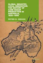 Global Industry, Local Innovation: The History of Cane Sugar Production in Australia, 1820-1995