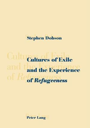 Cultures of Exile and the Experience of Refugeeness af Stephen Dobson