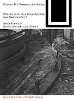Wie kommt die Geschichte ins Entwerfen? af Dieter Hoffmann-Axthelm