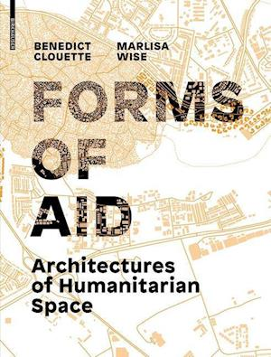 Bog, hardback Architectures of Humanitarian Space af Benedict Clouette, Marlisa Wise