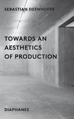 Towards an Aesthetics of Production af Sebastion Egenhofer