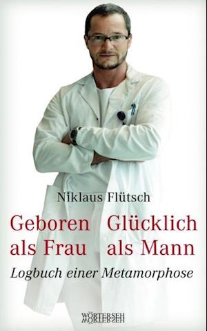 Geboren als Frau - Glucklich als Mann af Niklaus Flutsch, Ursula Eichenberger