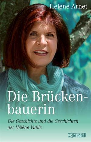 Die Bruckenbauerin af Helene Arnet, Helene Vuille