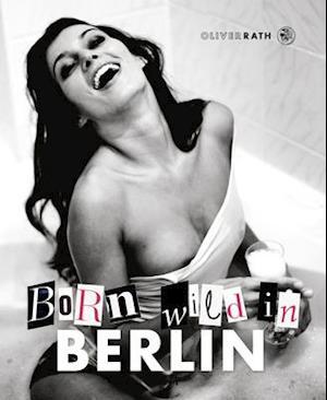 Bog, hardback Born Wild in Berlin af Oliver Rath