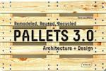 Pallets 3.0. : Remodeled, Reused, Recycled af Chris Van Uffelen
