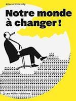 Notre Monde a Changer!