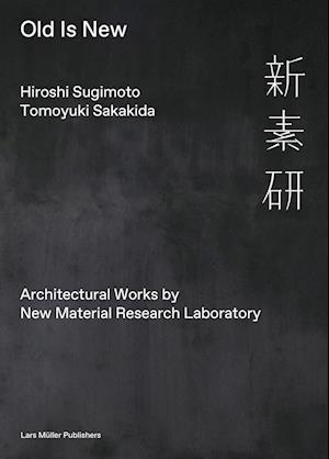 Hiroshi Sugimoto and Tomoyuki Sakakida: Old Is New