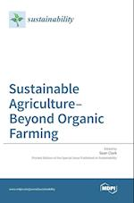 Sustainable Agriculture-Beyond Organic Farming