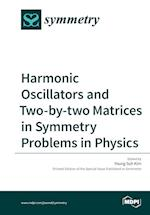 Harmonic Oscillators and Two-by-two Matrices in Symmetry Problems in Physics