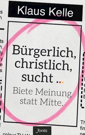 Burgerlich, christlich, sucht ... af Klaus Kelle