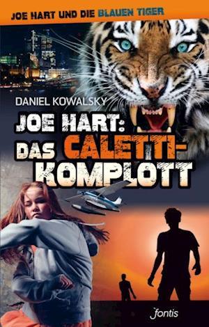 Joe Hart: Das Caletti-Komplott af Daniel Kowalsky