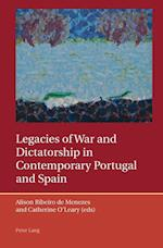 Legacies of War and Dictatorship in Contemporary Portugal and Spain (Iberian and Latin American Studies: the Arts, Literature, and Identity)