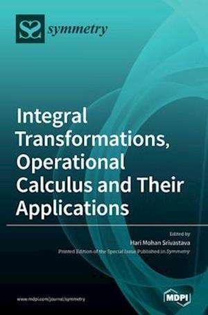 Integral Transformations, Operational Calculus and Their Applications