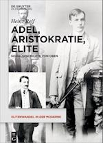 Adel, Aristokratie, Elite (Elitenwandel in der Moderne Elites and Modernity, nr. 13)