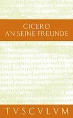 seine Freunde / Epistulae ad familiares (Sammlung Tusculum)