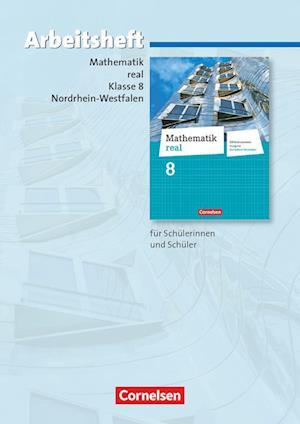 Mathematik real 8. Schuljahr. Arbeitsheft mit eingelegten Lösungen. Differenzierende Ausgabe Nordrhein-Westfalen