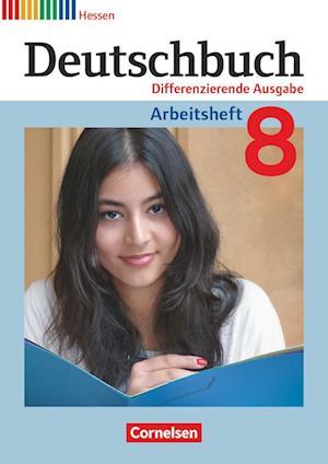 Deutschbuch 8. Schuljahr. Arbeitsheft mit Lösungen. Differenzierende Ausgabe Hessen
