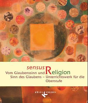 sensus Religion - Vom Glaubenssinn und Sinn des Glaubens