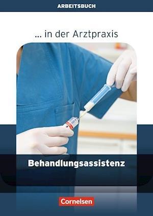 ... in der Arztpraxis. Behandlungsassistenz in der Arztpraxis. Arbeitsbuch