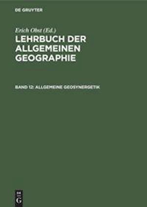 Lehrbuch der Allgemeinen Geographie, Band 12, Allgemeine Geosynergetik