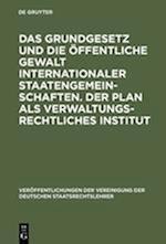 Das Grundgesetz Und Die öffentliche Gewalt Internationaler Staatengemeinschaften. Der Plan ALS Verwaltungsrechtliches Institut (Veraffentlichungen Der Vereinigung Der Deutschen Staatsrecht, nr. 18)