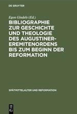 Bibliographie zur Geschichte und Theologie des Augustiner-Eremitenordens bis zum Beginn der Reformation