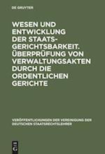 Wesen Und Entwicklung Der Staatsgerichtsbarkeit. Überprüfung Von Verwaltungsakten Durch Die Ordentlichen Gerichte (Veraffentlichungen Der Vereinigung Der Deutschen Staatsrecht, nr. 5)