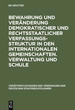 Bewahrung Und Veränderung Demokratischer Und Rechtsstaatlicher Verfassungsstruktur in Den Internationalen Gemeinschaften. Verwaltung Und Schule (Veraffentlichungen Der Vereinigung Der Deutschen Staatsrecht, nr. 23)