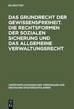 Das Grundrecht Der Gewissensfreiheit. Die Rechtsformen Der Sozialen Sicherung Und Das Allgemeine Verwaltungsrecht (Veraffentlichungen Der Vereinigung Der Deutschen Staatsrecht, nr. 28)