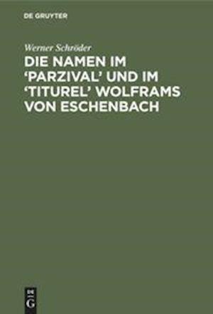 Die Namen im 'Parzival' und im 'Titurel' Wolframs von Eschenbach