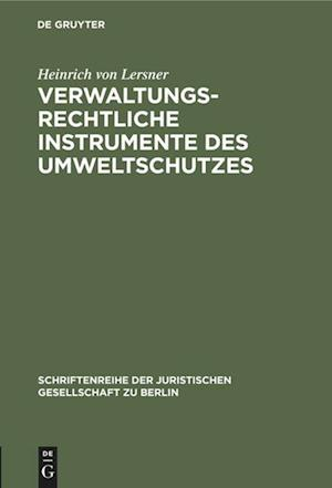 Verwaltungsrechtliche Instrumente des Umweltschutzes