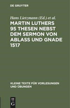 Martin Luthers 95 Thesen nebst dem Sermon von Ablaß und Gnade 1517