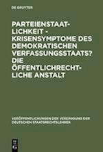 Parteienstaatlichkeit - Krisensymptome Des Demokratischen Verfassungsstaats? Die öFfentlichrechtliche Anstalt (Veraffentlichungen Der Vereinigung Der Deutschen Staatsrecht, nr. 44)