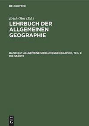 Lehrbuch der Allgemeinen Geographie, Band 6/2, Allgemeine Siedlungsgeographie, Teil 2: Die Städte