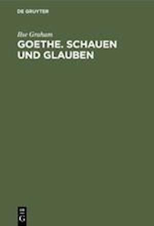 Goethe. Schauen und Glauben